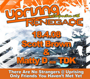 Uprising  18.04.08 - SCOTT BROWN / MATTY D B2B TDK  - (SQ5)