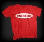 Pull Yer Face Tee Shirt PU1T